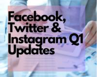 Facebook, Twitter & Instagram Q1 Updates